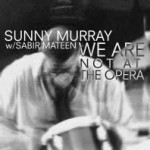 "Sunny Murray in Duet with Sabir Mateen: ""We Are Not at the Opera,"" 1998"