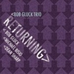 "Bob Gluck's Exceptional Piano Trio Outing: ""Returning"""