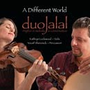 """Duo Jalal Explores the Convergence of Indigenous Mid-Eastern, Modern Compositional and Improvisational Approaches on """"A Different World"""""""